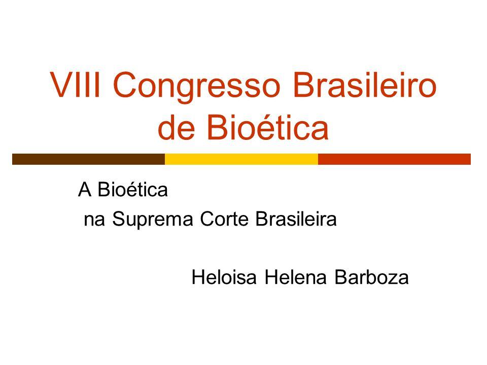 VIII Congresso Brasileiro de Bioética A Bioética na Suprema Corte Brasileira Heloisa Helena Barboza