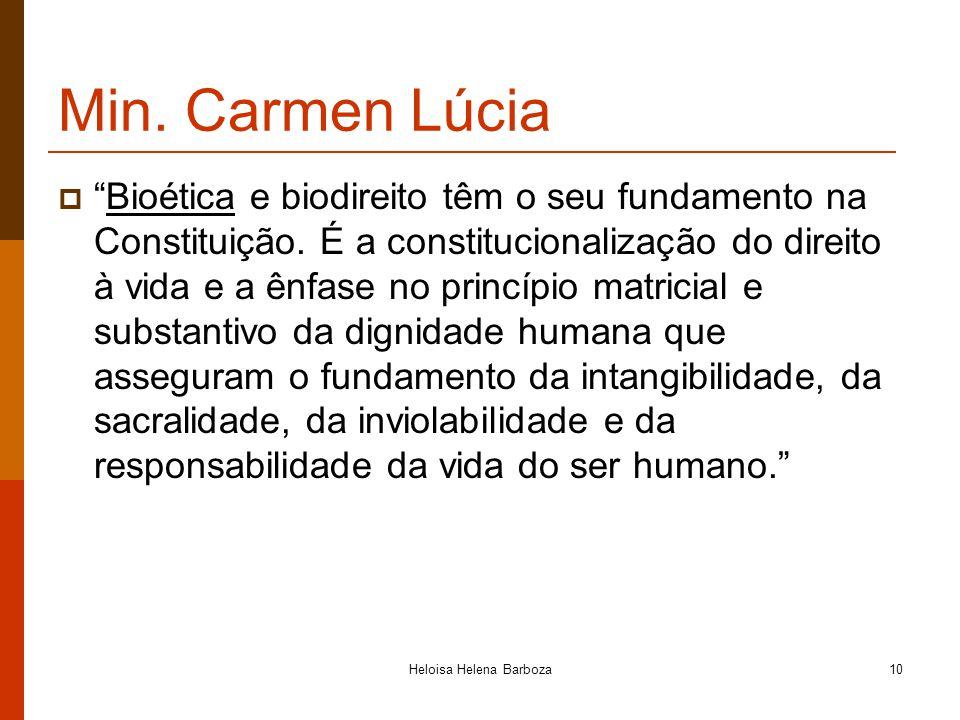Heloisa Helena Barboza10 Min. Carmen Lúcia Bioética e biodireito têm o seu fundamento na Constituição. É a constitucionalização do direito à vida e a