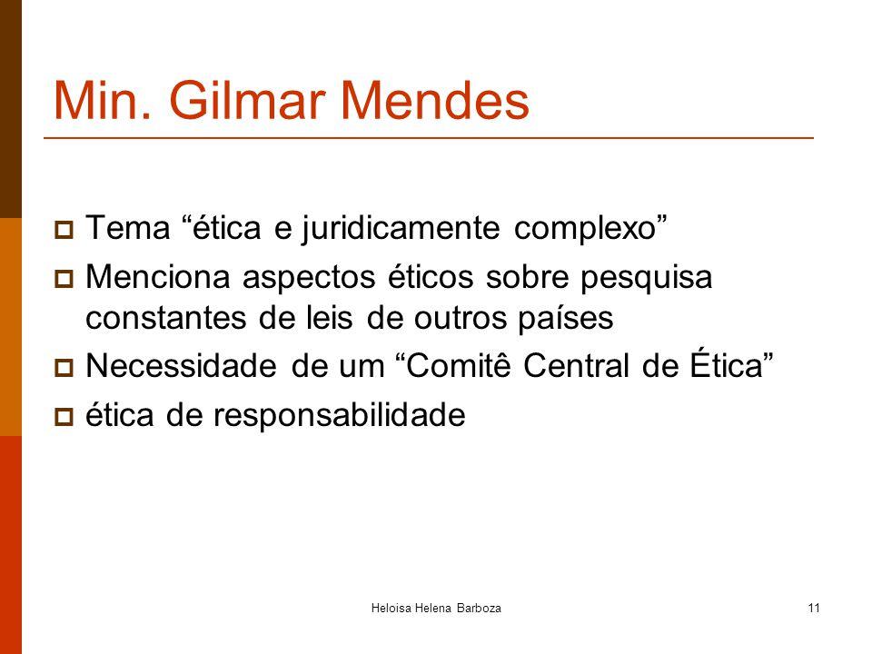 Heloisa Helena Barboza11 Min. Gilmar Mendes Tema ética e juridicamente complexo Menciona aspectos éticos sobre pesquisa constantes de leis de outros p