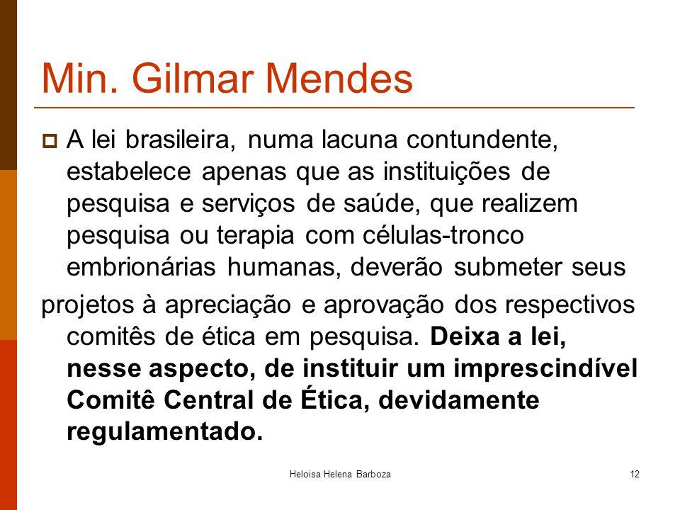 Heloisa Helena Barboza12 Min. Gilmar Mendes A lei brasileira, numa lacuna contundente, estabelece apenas que as instituições de pesquisa e serviços de