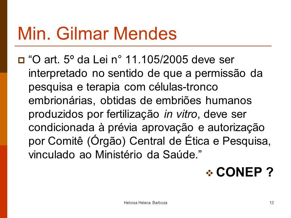 Heloisa Helena Barboza13 Min. Gilmar Mendes O art. 5º da Lei n° 11.105/2005 deve ser interpretado no sentido de que a permissão da pesquisa e terapia