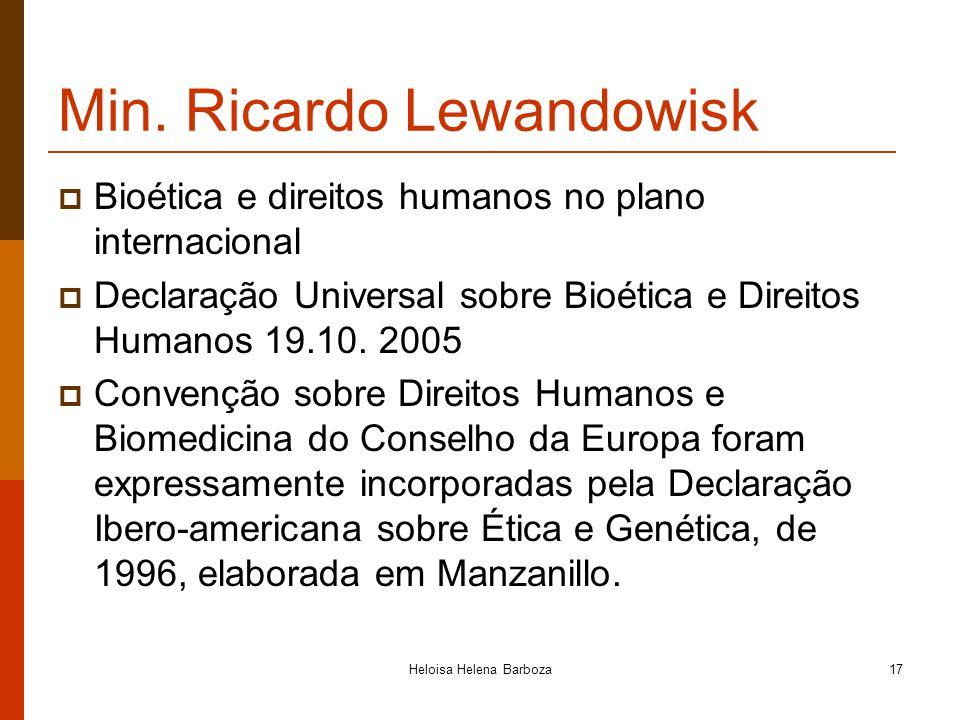 Heloisa Helena Barboza17 Min. Ricardo Lewandowisk Bioética e direitos humanos no plano internacional Declaração Universal sobre Bioética e Direitos Hu