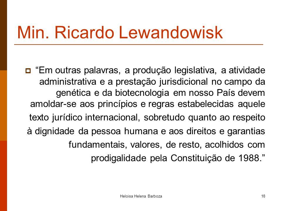 Heloisa Helena Barboza18 Min. Ricardo Lewandowisk Em outras palavras, a produção legislativa, a atividade administrativa e a prestação jurisdicional n