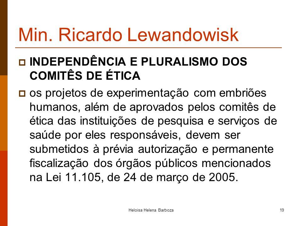 Heloisa Helena Barboza19 Min. Ricardo Lewandowisk INDEPENDÊNCIA E PLURALISMO DOS COMITÊS DE ÉTICA os projetos de experimentação com embriões humanos,
