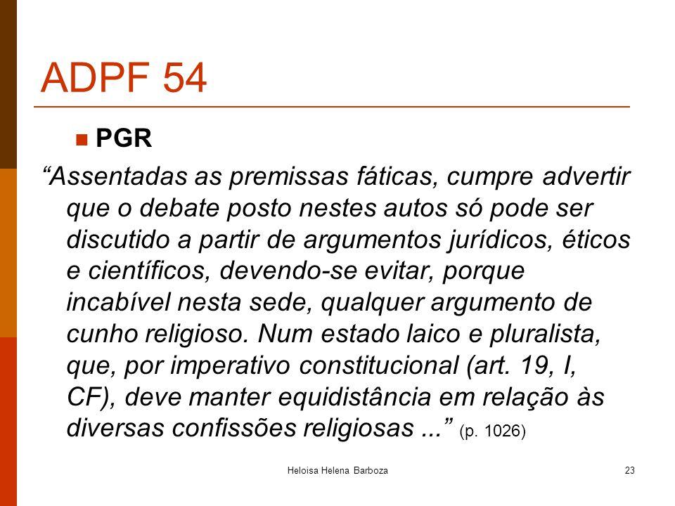 Heloisa Helena Barboza23 ADPF 54 PGR Assentadas as premissas fáticas, cumpre advertir que o debate posto nestes autos só pode ser discutido a partir d