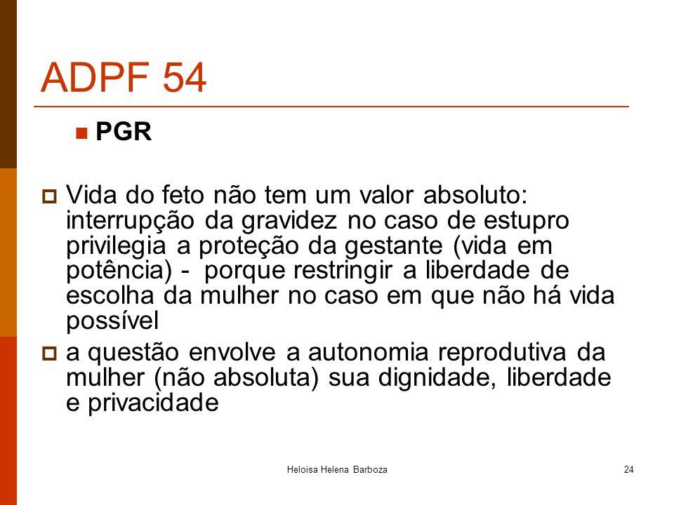 Heloisa Helena Barboza24 ADPF 54 PGR Vida do feto não tem um valor absoluto: interrupção da gravidez no caso de estupro privilegia a proteção da gesta