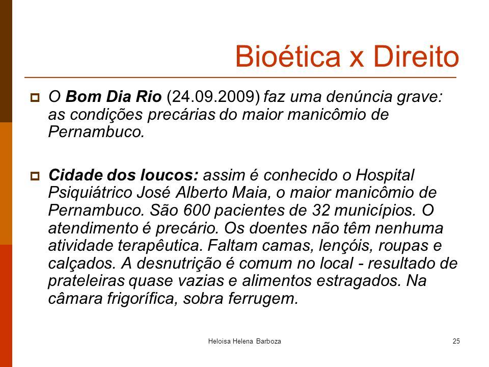 Heloisa Helena Barboza25 Bioética x Direito O Bom Dia Rio (24.09.2009) faz uma denúncia grave: as condições precárias do maior manicômio de Pernambuco