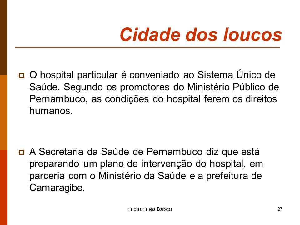 Heloisa Helena Barboza27 Cidade dos loucos O hospital particular é conveniado ao Sistema Único de Saúde. Segundo os promotores do Ministério Público d