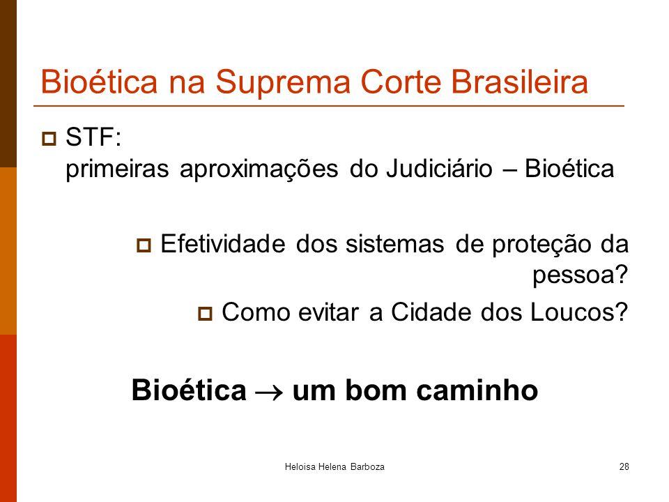 Heloisa Helena Barboza28 Bioética na Suprema Corte Brasileira STF: primeiras aproximações do Judiciário – Bioética Efetividade dos sistemas de proteçã