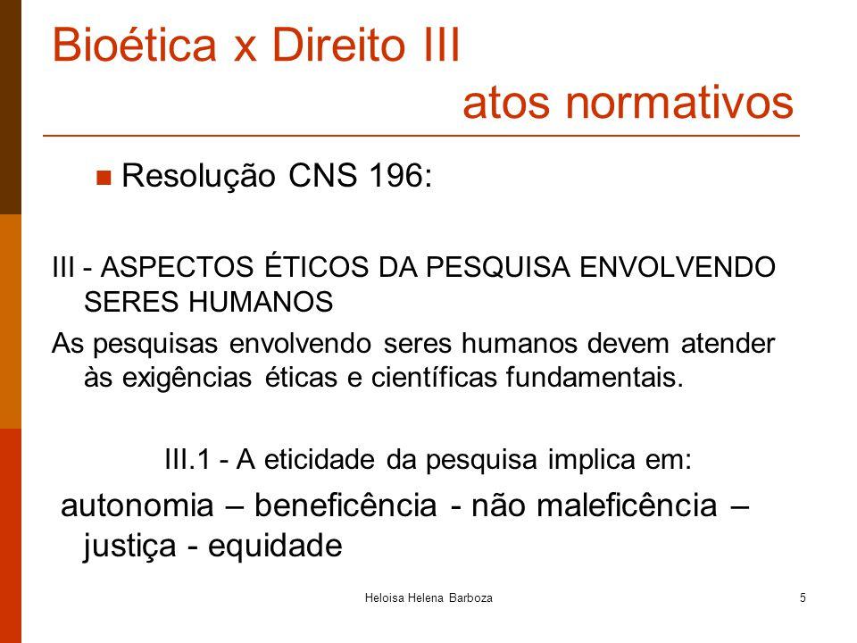 Heloisa Helena Barboza5 Bioética x Direito III atos normativos Resolução CNS 196: III - ASPECTOS ÉTICOS DA PESQUISA ENVOLVENDO SERES HUMANOS As pesqui