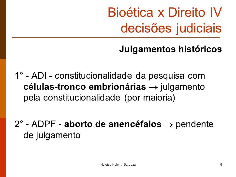 Heloisa Helena Barboza6 Bioética x Direito IV decisões judiciais Julgamentos históricos 1° - ADI - constitucionalidade da pesquisa com células-tronco