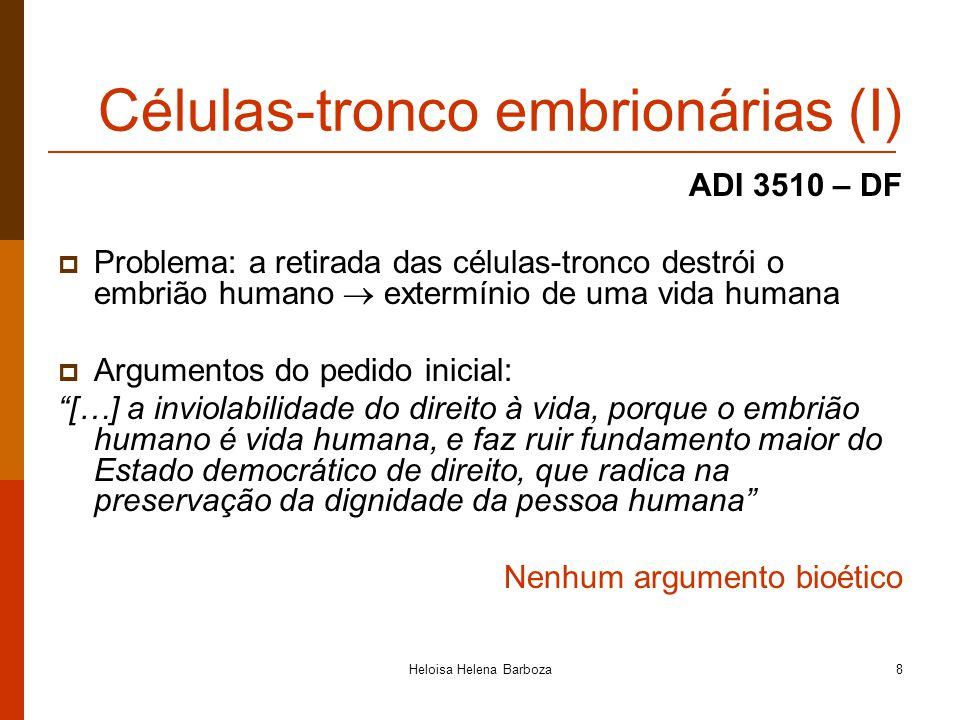 Heloisa Helena Barboza8 Células-tronco embrionárias (I) ADI 3510 – DF Problema: a retirada das células-tronco destrói o embrião humano extermínio de u