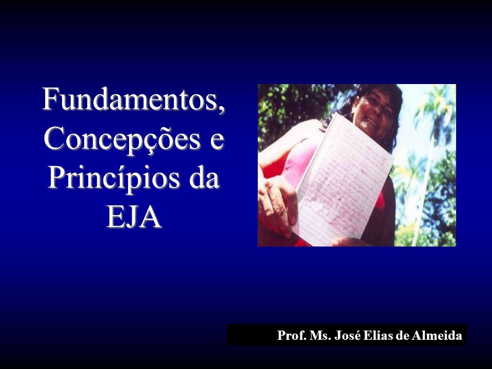 Prof. Ms. José Elias de Almeida Fundamentos, Concepções e Princípios da EJA
