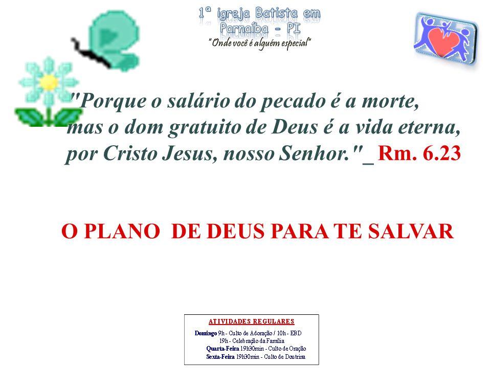Porque o salário do pecado é a morte, mas o dom gratuito de Deus é a vida eterna, por Cristo Jesus, nosso Senhor. _ Rm.