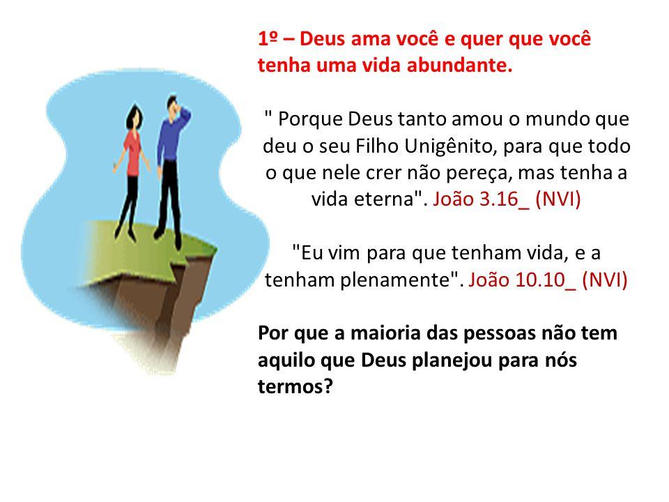 1º – Deus ama você e quer que você tenha uma vida abundante.