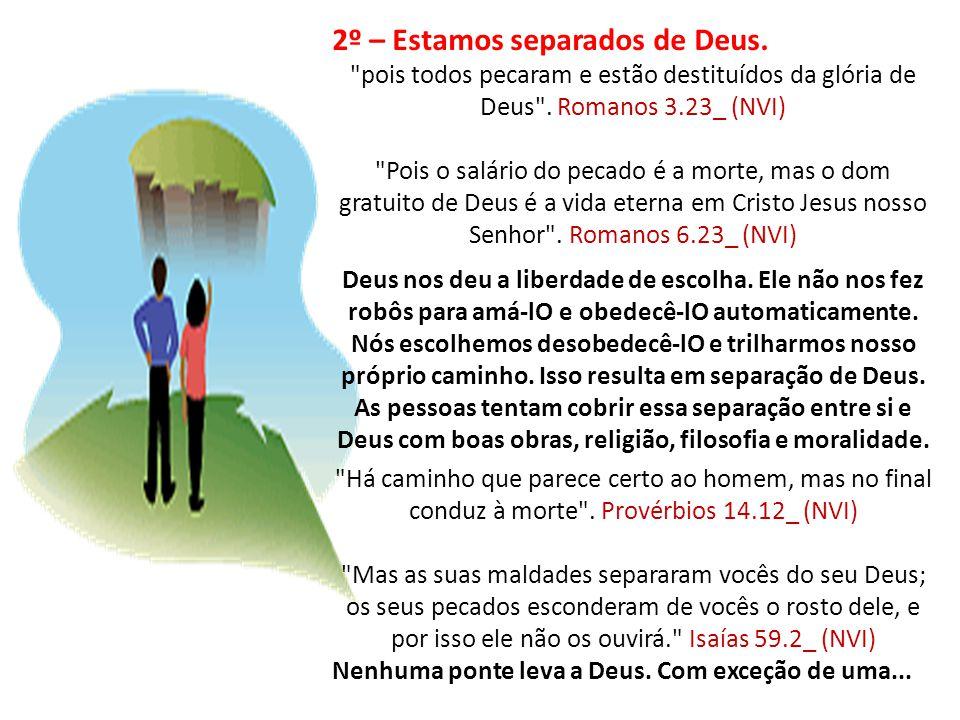 3º - A solução de Deus : A Cruz Jesus Cristo é a única solução para o dilema da separação entre os humanos e Deus.