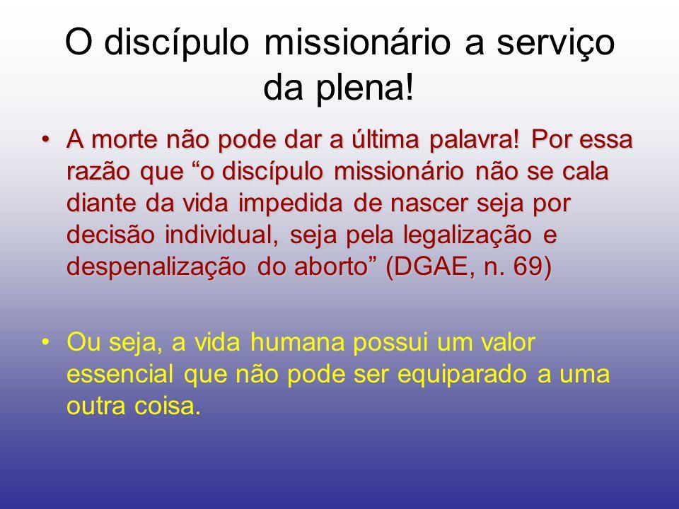 O discípulo missionário a serviço da plena! A morte não pode dar a última palavra! Por essa razão que o discípulo missionário não se cala diante da vi