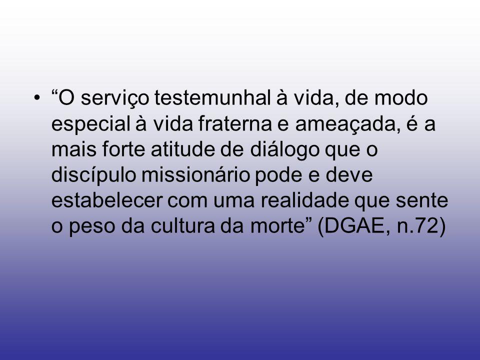 O serviço testemunhal à vida, de modo especial à vida fraterna e ameaçada, é a mais forte atitude de diálogo que o discípulo missionário pode e deve e