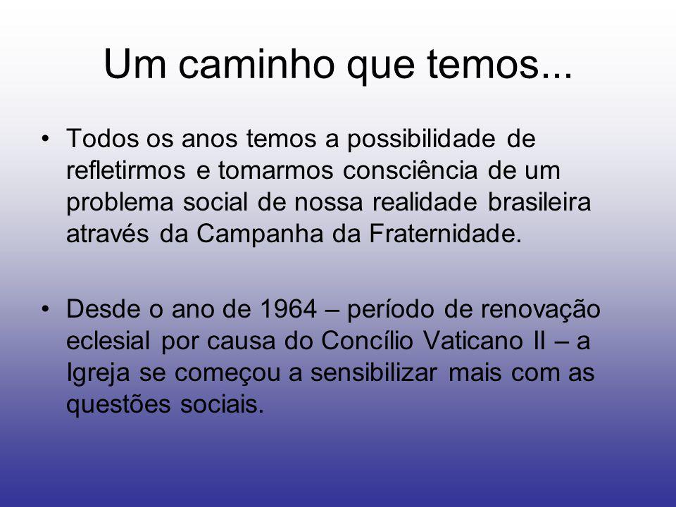 Um caminho que temos... Todos os anos temos a possibilidade de refletirmos e tomarmos consciência de um problema social de nossa realidade brasileira