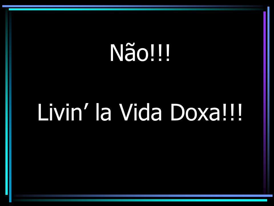 Vivendo a Vida Doxa!!!