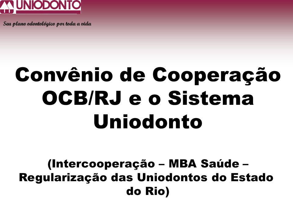 Seu plano odontológico por toda a vida Convênio de Cooperação OCB/RJ e o Sistema Uniodonto (Intercooperação – MBA Saúde – Regularização das Uniodontos