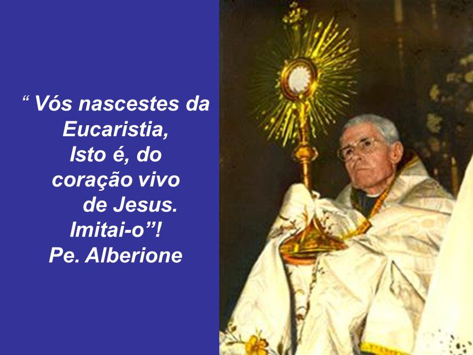 Vós nascestes da Eucaristia, Isto é, do coração vivo de Jesus. Imitai-o! Pe. Alberione
