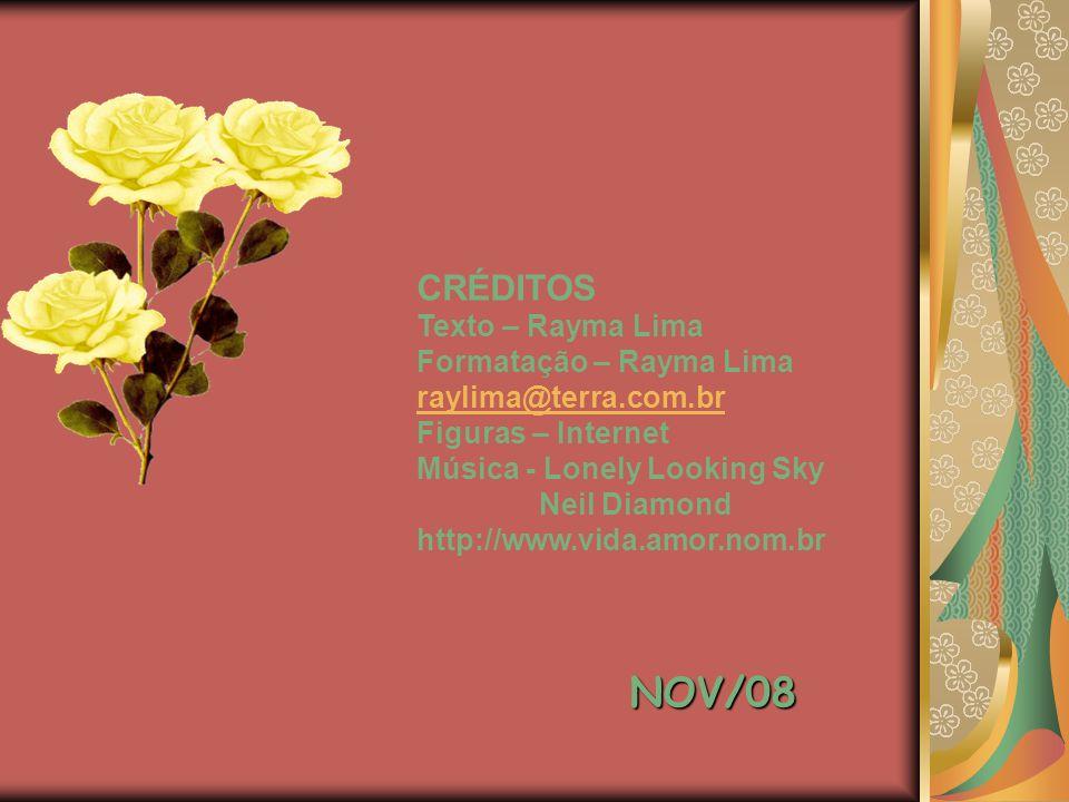 NOV/08 CRÉDITOS Texto – Rayma Lima Formatação – Rayma Lima raylima@terra.com.br Figuras – Internet Música - Lonely Looking Sky Neil Diamond http://www.vida.amor.nom.br