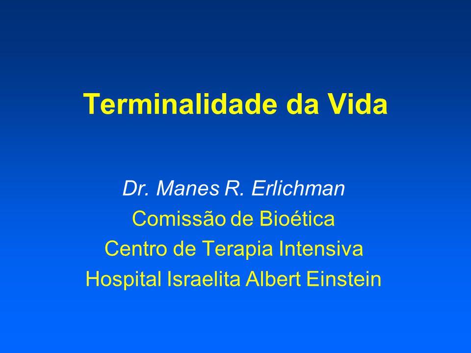 Terminalidade da Vida Dr. Manes R. Erlichman Comissão de Bioética Centro de Terapia Intensiva Hospital Israelita Albert Einstein