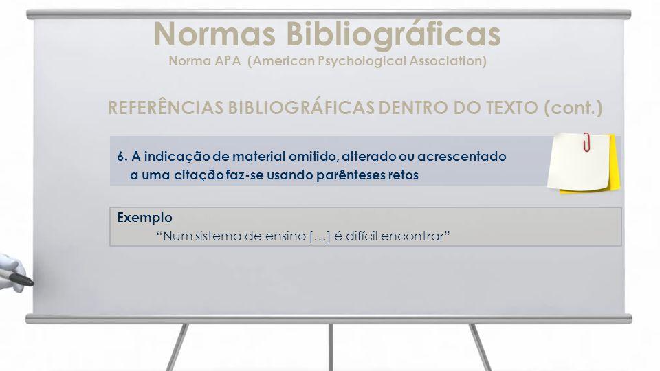 Normas Bibliográficas Norma APA (American Psychological Association) REFERÊNCIAS BIBLIOGRÁFICAS DENTRO DO TEXTO (cont.) 6. A indicação de material omi