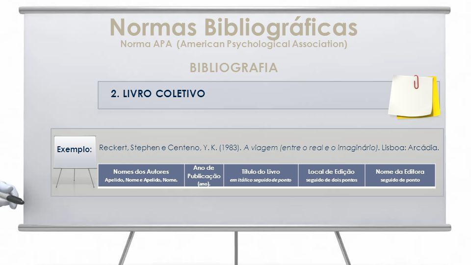 2. LIVRO COLETIVO Reckert, Stephen e Centeno, Y. K. (1983). A viagem (entre o real e o imaginário). Lisboa: Arcádia. Normas Bibliográficas Norma APA (