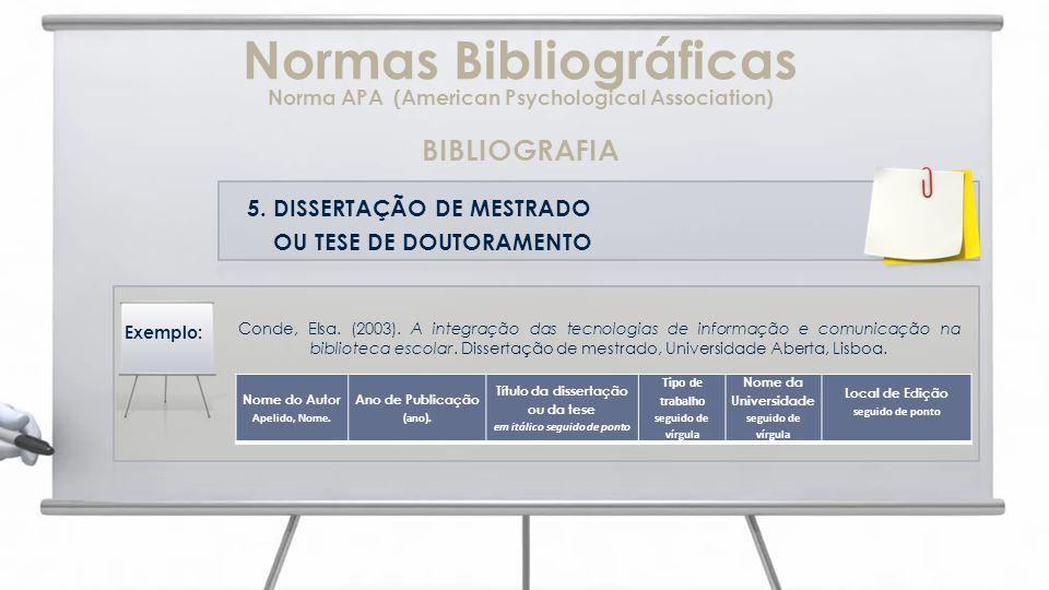 5. DISSERTAÇÃO DE MESTRADO OU TESE DE DOUTORAMENTO Conde, Elsa. (2003). A integração das tecnologias de informação e comunicação na biblioteca escolar