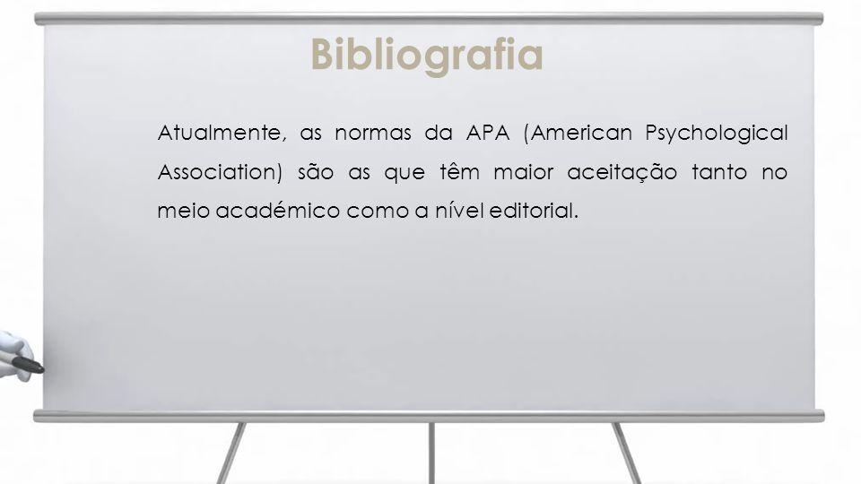 Bibliografia Atualmente, as normas da APA (American Psychological Association) são as que têm maior aceitação tanto no meio académico como a nível editorial.