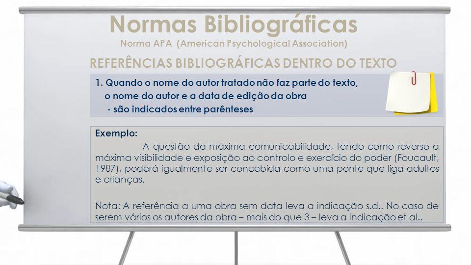 Normas Bibliográficas Norma APA (American Psychological Association) REFERÊNCIAS BIBLIOGRÁFICAS DENTRO DO TEXTO 1. Quando o nome do autor tratado não