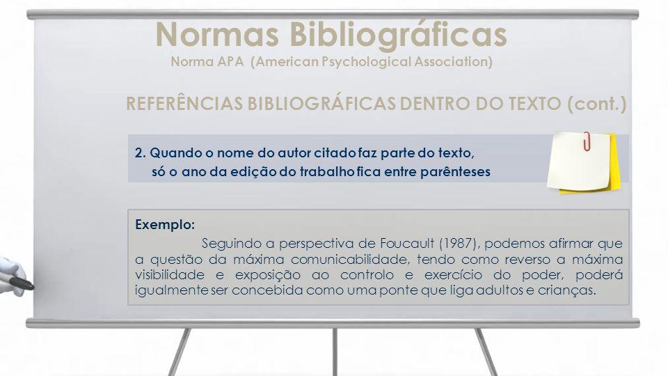 Normas Bibliográficas Norma APA (American Psychological Association) REFERÊNCIAS BIBLIOGRÁFICAS DENTRO DO TEXTO (cont.) 2. Quando o nome do autor cita