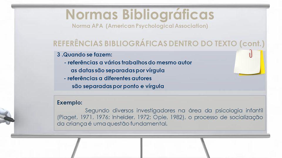 Normas Bibliográficas Norma APA (American Psychological Association) REFERÊNCIAS BIBLIOGRÁFICAS DENTRO DO TEXTO (cont.) 3.Quando se fazem: - referênci