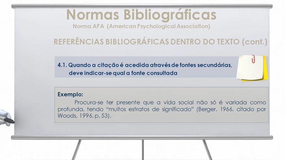 Normas Bibliográficas Norma APA (American Psychological Association) REFERÊNCIAS BIBLIOGRÁFICAS DENTRO DO TEXTO (cont.) 4.1.