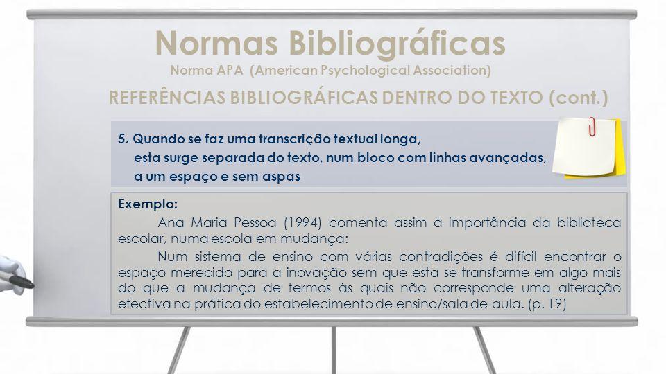 Normas Bibliográficas Norma APA (American Psychological Association) REFERÊNCIAS BIBLIOGRÁFICAS DENTRO DO TEXTO (cont.) 5. Quando se faz uma transcriç