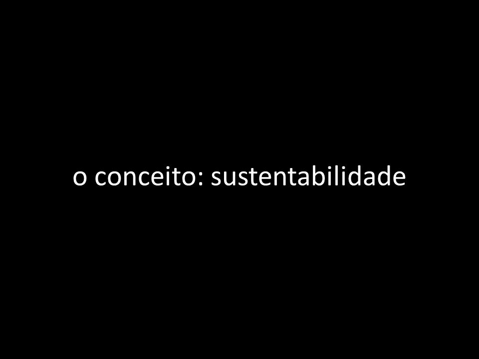 o conceito: sustentabilidade