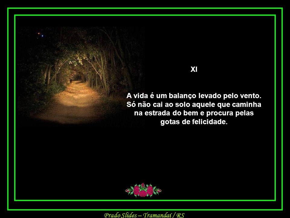Prado Slides – Tramandaí / RS X Há vida para se viver, há estrada para se percorrer, o sempre para se amar, e o amanhã para a nossa alma aprovar os nossos sonhos.