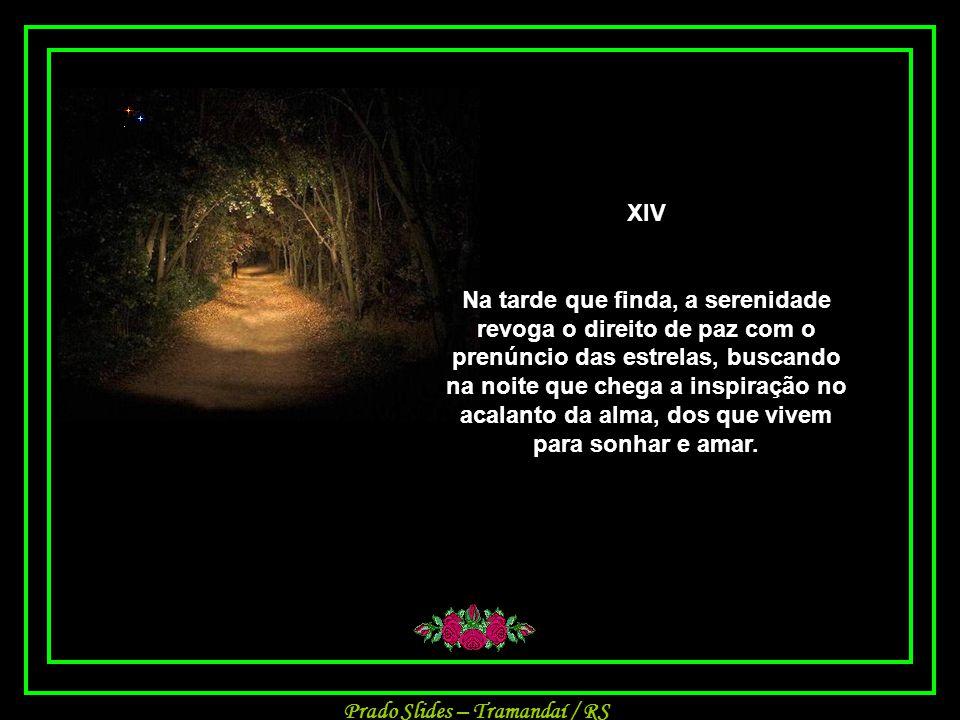 Prado Slides – Tramandaí / RS XIII Existe saudade que não diminui, ela se torna tão forte que caminha ao nosso lado.