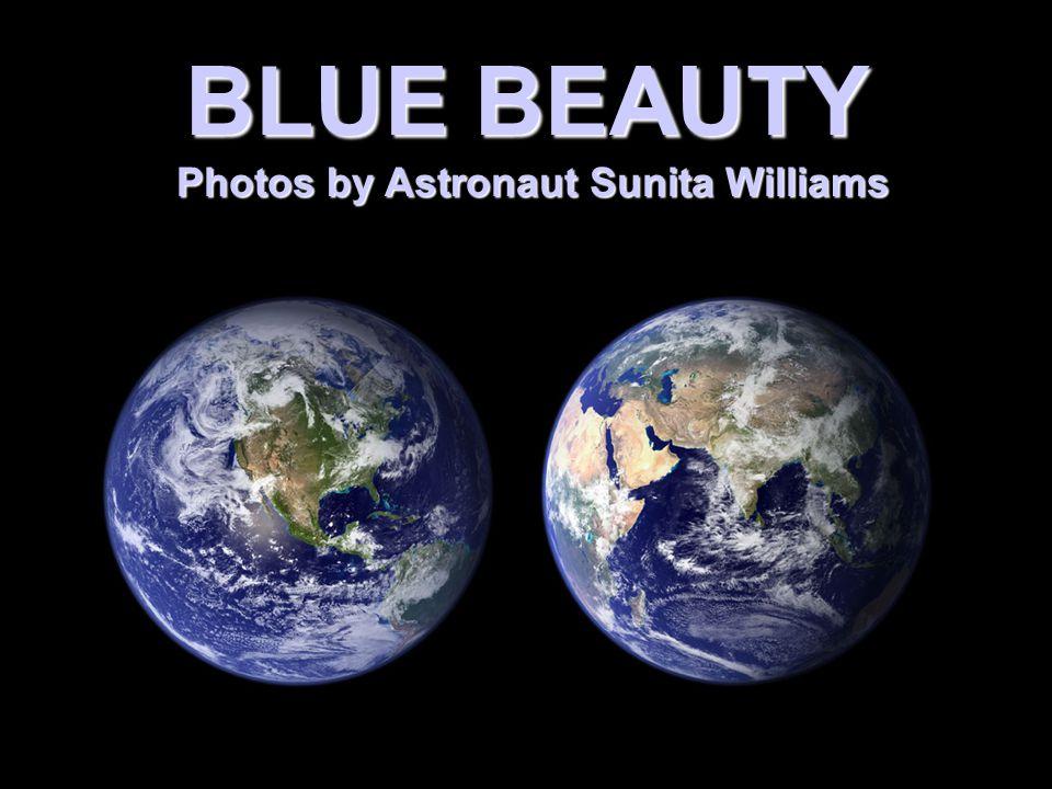 BLUE BEAUTY Photos by Astronaut Sunita Williams Photos by Astronaut Sunita Williams