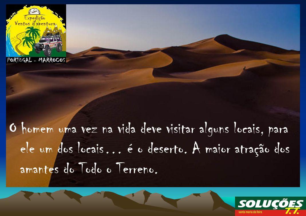 O homem uma vez na vida deve visitar alguns locais, para ele um dos locais… é o deserto.