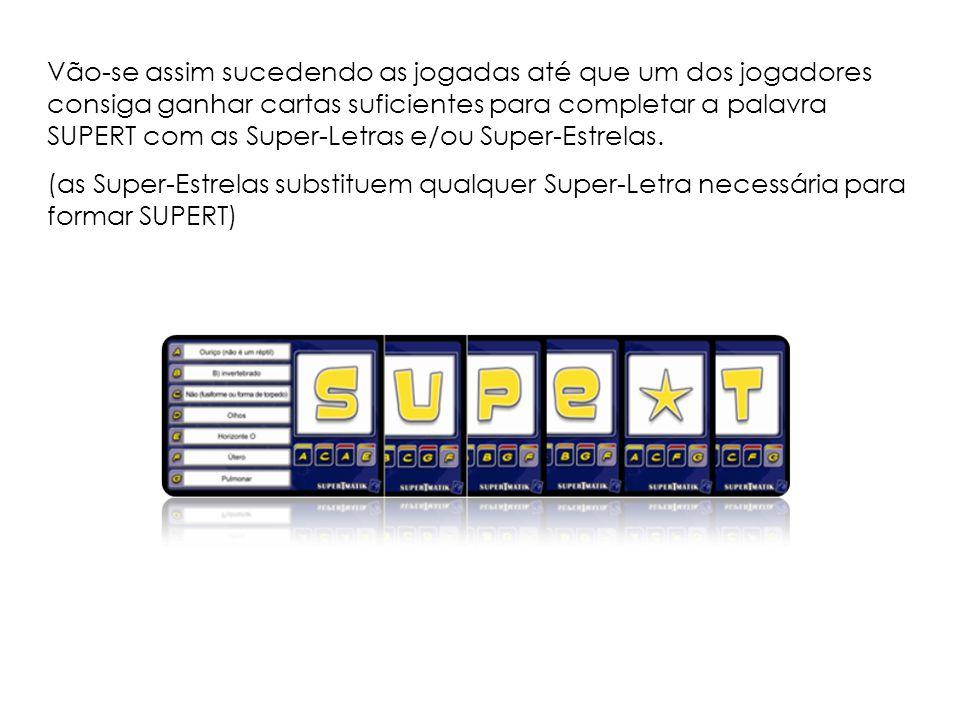 Vão-se assim sucedendo as jogadas até que um dos jogadores consiga ganhar cartas suficientes para completar a palavra SUPERT com as Super-Letras e/ou Super-Estrelas.