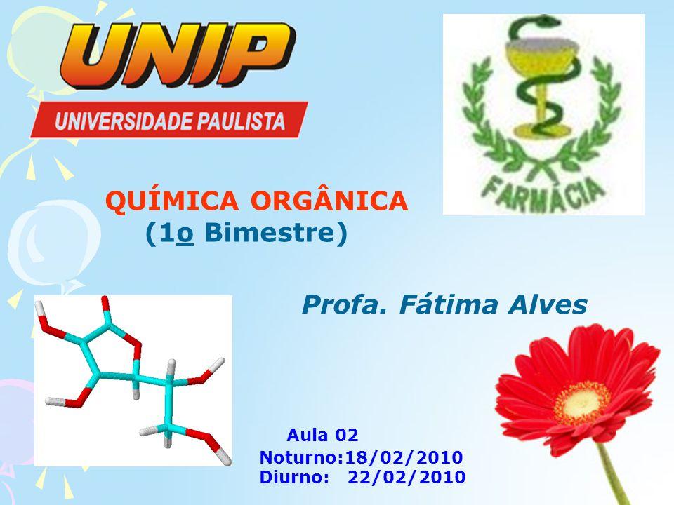 QUÍMICA ORGÂNICA (1o Bimestre) Profa. Fátima Alves Aula 02 Noturno:18/02/2010 Diurno: 22/02/2010