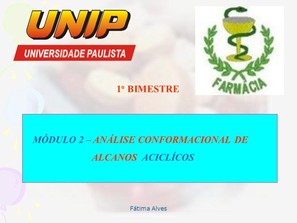 Fátima Alves MÓDULO 2 – ANÁLISE CONFORMACIONAL DE ALCANOS ACICLÍCOS 1 o BIMESTRE