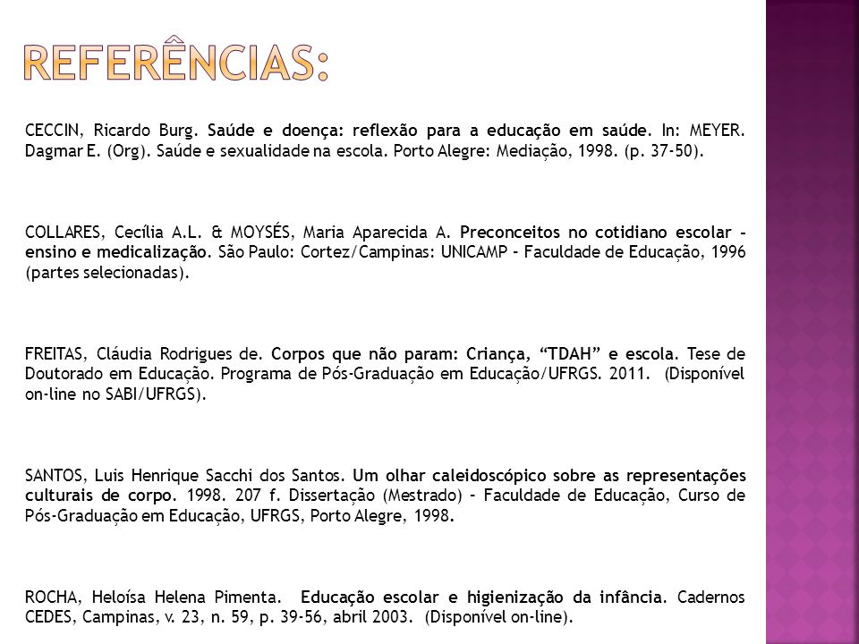 CECCIN, Ricardo Burg. Saúde e doença: reflexão para a educação em saúde. In: MEYER. Dagmar E. (Org). Saúde e sexualidade na escola. Porto Alegre: Medi