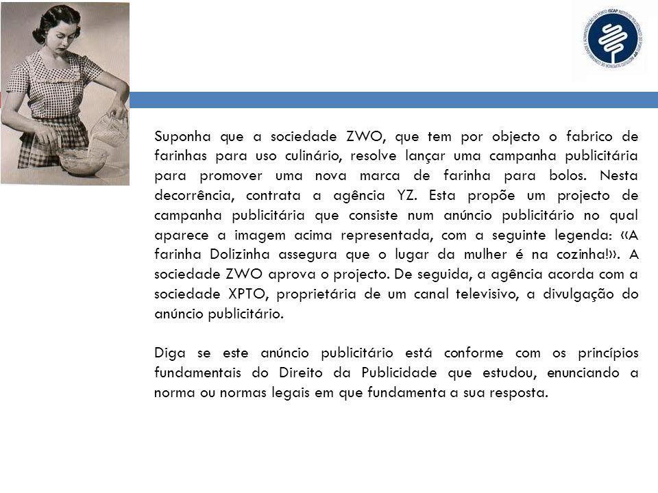 Suponha que a sociedade ZWO, que tem por objecto o fabrico de farinhas para uso culinário, resolve lançar uma campanha publicitária para promover uma