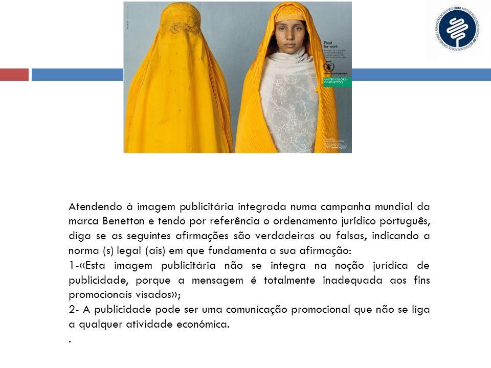 Atendendo à imagem publicitária integrada numa campanha mundial da marca Benetton e tendo por referência o ordenamento jurídico português, diga se as