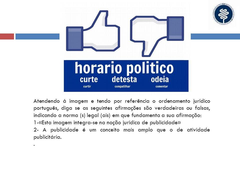 Atendendo à imagem e tendo por referência o ordenamento jurídico português, diga se as seguintes afirmações são verdadeiras ou falsas, indicando a nor