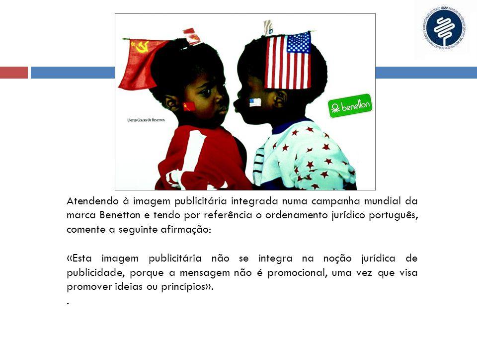 Atendendo à imagem publicitária integrada numa campanha mundial da marca Benetton e tendo por referência o ordenamento jurídico português, comente a s